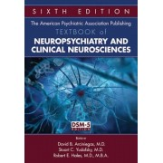 The American Psychiatric Association Publishing Textbook of Neuropsychiatry and Clinical Neurosciences, Hardcover (6th Ed.)