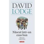 Nascut intr-un ceas bun. Memorii (1935-1975)/David Lodge