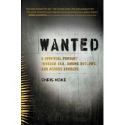 Wanted: A Spiritual Pursuit Through Jail, Among Outlaws, and Across Borders, Hardcover