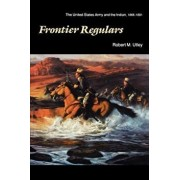 Frontier Regulars: The United States Army and the Indian, 1866-1891, Paperback/Robert M. Utley