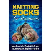 Knitting Socks for Beginners: Learn How to Knit Socks the Quick and Easy Way, Paperback/Tatyana Williams