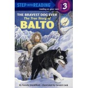 The Bravest Dog Ever: The True Story of Balto, Hardcover