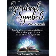 The Spiritual Symbols Workbook: Create Your Personal Dictionary of Intuitive, Psychic and Metaphysical Symbols, Paperback/Rev Joanna Bartlett