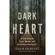 The Dark Heart: A True Story of Greed, Murder, and an Unlikely Investigator, Paperback/Joakim Palmkvist