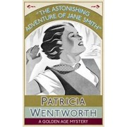 The Astonishing Adventure of Jane Smith: A Golden Age Mystery, Paperback/Patricia Wentworth