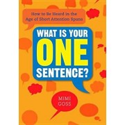 What Is Your One Sentence': How to Be Heard in the Age of Short Attention Spans, Paperback/Mimi Goss