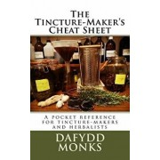 The Tincture-Maker's Cheat Sheet: A Pocket Reference for Tincture-Makers and Herbalists, Paperback/Mr Dafydd R. LL Monks