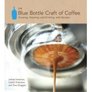 The Blue Bottle Craft of Coffee: Growing, Roasting, and Drinking, with Recipes, Hardcover