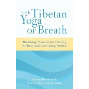The Tibetan Yoga of Breath: Breathing Practices for Healing the Body and Cultivating Wisdom, Paperback/Anyen Rinpoche