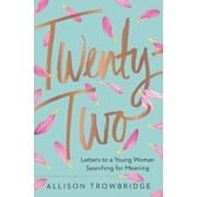 Twenty-Two: Letters to a Young Woman Searching for Meaning, Hardcover/Allison Trowbridge