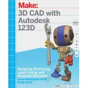 3D CAD with Autodesk 123D: Designing for 3D Printing, Laser Cutting, and Personal Fabrication, Paperback