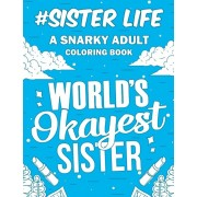 Sister Life: A Snarky, Relatable & Humorous Adult Coloring Book - Gift For Big Sister, Little Sister, Paperback/Family Passion Publishing