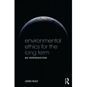 Environmental Ethics for the Long Term: An Introduction, Paperback/John Nolt