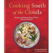 Cooking South of the Clouds: Recipes and Stories from China's Yunnan Province, Hardcover/Georgia Freedman