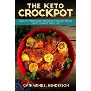 The Keto Crockpot: 100 Simple and Delicious Ketogenic Crock Pot Recipes to Help You Lose Weight Fast, Paperback/Catharine T. Henderson