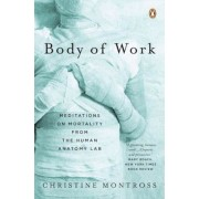 Body of Work: Meditations on Mortality from the Human Anatomy Lab, Paperback