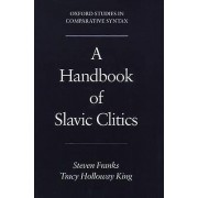 A Handbook of Slavic Clitics by Steven Franks & Tracy Holloway King