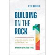 Building on the Rock: Understanding the Gospel and Living It Out, Paperback/Peter Horrobin