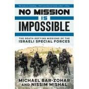 No Mission Is Impossible: The Death-Defying Missions of the Israeli Special Forces, Paperback