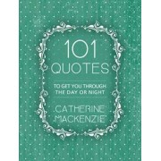 101 Quotes. To Get You Through the Day or Night, Paperback/Catherine MacKenzie
