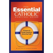 The Essential Catholic Survival Guide: Answers to Tough Questions about the Faith, Paperback