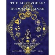 The Lost Zodiac of Rudolf Steiner: Exploring the Four Sets of Zodiac Images Designed by Rudolf Steiner, Paperback/Adrian Anderson
