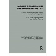 Labour Relations in the Motor Industry. A Study of Industrial Unrest and an International Comparison, Paperback/Geoffrey Roberts