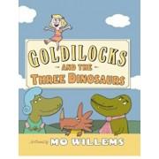 Goldilocks and the Three Dinosaurs, Hardcover/Mo Willems