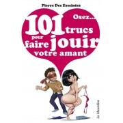 La Musardine Osez...101 Trucs Pour Faire Jouir Votre Amant