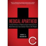 Medical Apartheid The Dark History of Medical Experimentation on Black Americans from Colonial Times to the Present