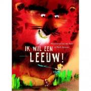 Ik wil een leeuw! - Annemarie van der Eem