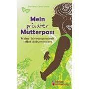 Mein Privater Mutterpass - Meine Schwangerschaft Selbst Dokumentiert/Doris Moser