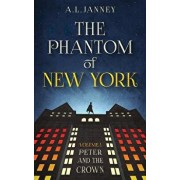Phantom of New York: Volume I - Peter and the Crown, Paperback/A. L. Janney