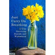 Just Carry On Breathing: A Year Surviving Suicide and Widowhood, Paperback/Gary Marson