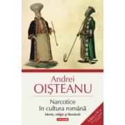 Narcotice in cultura romana. Istorie religie si literatura editia a IV-a Andrei Oisteanu