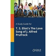 A Study Guide for T. S. Eliot's the Love Song of J. Alfred Prufrock/Cengage Learning Gale