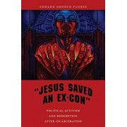 "jesus Saved an Ex-Con"": Political Activism and Redemption After Incarceration, Paperback/Edward Orozco Flores"