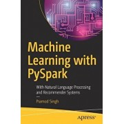 Machine Learning with Pyspark: With Natural Language Processing and Recommender Systems, Paperback/Pramod Singh
