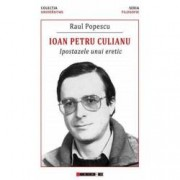 Ioan Petru Culianu. Ipostazele unui eretic