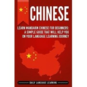 Chinese: Learn Mandarin Chinese for Beginners: A Simple Guide That Will Help You on Your Language Learning Journey, Paperback/Daily Language Learning