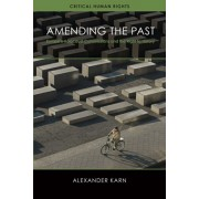 Amending the Past. Europe's Holocaust Commissions and the Right to History, Hardback/Alexander Karn