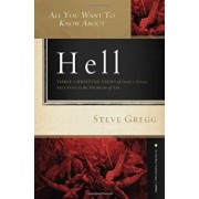All You Want to Know about Hell: Three Christian Views of God's Final Solution to the Problem of Sin, Paperback/Steve Gregg
