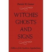 Witches, Ghost and Signs: Folklore of the Southern Appalachians, Paperback/Patrick W. Gainer