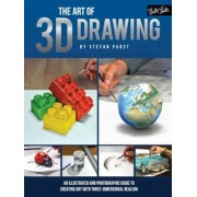 The Art of 3D Drawing: An Illustrated and Photographic Guide to Creating Art with Three-Dimensional Realism, Paperback