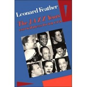 The Jazz Years: Earwitness to an Era, Paperback/Leonard Feather