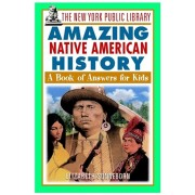 The New York Public Library Amazing Native American History: A Book of Answers for Kids, Paperback/The New York Public Library