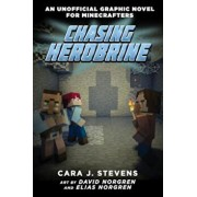 Chasing Herobrine: An Unofficial Graphic Novel for Minecrafters, '5, Paperback/Cara J. Stevens