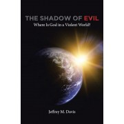 The Shadow of Evil: Where Is God in a Violent World?, Paperback