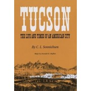 Tucson: The Life and Times of an American City, Paperback/C. L. Sonnichsen