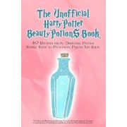 The Unofficial Harry Potter Beauty Potions Book: 40 Recipes from Dirigible Plums Bubble Bath to Pumpkin Pastie Lip Balm, Paperback